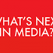 What's Next in Media? 2014
